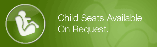 Child seats available in our vehicles on request